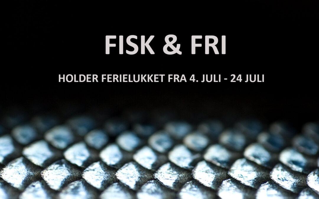 Fisk & Fri ferielukket sommer 2020