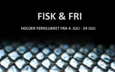 FISK & FRI HOLDER FERIELUKKET 4/7-24/7