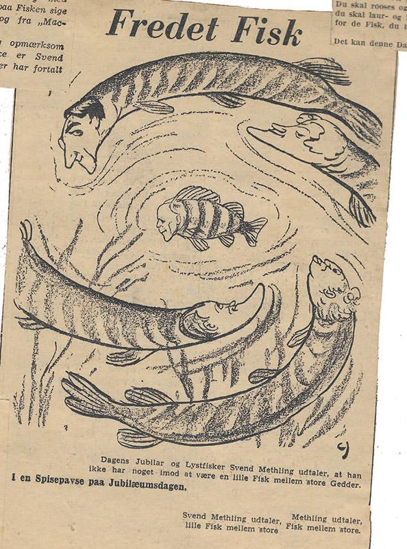Avisudklip fra februar 1941. I anledning af 25 års jubilæet som skuespiller udtaler Svend Methling, at han ikke har noget imod at være en lille fisk blandt store gedder. Han ses som lille aborre mens de store gedder kredser om ham. Øverste gedde er med sikkerhed Poul Reumert, mens den nederste minder om John Price, der senere også blev medlem af Lystfiskeriforeningen.